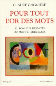 Claude Gagnière - Pour tout l'or des mots - Au bonheur des mots, Des mots et merveilles.