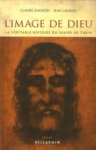 Claude Gagnon et Jean-Claude Lauzon - L'image de Dieu - La véritable histoire du Suaire de Turin.