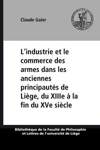 Claude Gaier - L'industrie et le commerce des armes dans les anciennes principautés belges du XIIIe à la fin du XVe siècle.