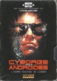 Claude Gaillard - Cyborgs versus androïdes - L'homme-machine au cinéma.