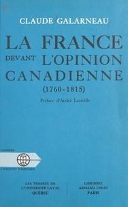 Claude Galarneau et André Latreille - La France devant l'opinion canadienne - 1760-1815.