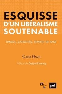 Claude Gamel - Esquisse d'un libéralisme soutenable - Travail, capacités, revenu de base.