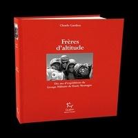 Claude Gardien - Frères d'altitude - Dix ans d'expéditions au Groupe militaire de haute montagne.