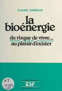 Claude Garraud et J.-C. Benoît - La bioénergie : du risque de vivre... au plaisir d'exister.