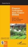 Claude Garrier et Bi Oula Joachim Kassia - Financer l'entreprise dans l'espace OHADA - Quelques idées pour le développement des Etats africains.