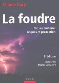Claude Gary - La foudre - Nature, histoire, risques et protection.