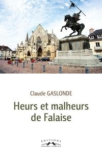 Claude Gaslonde - Heurs et malheurs de Falaise.
