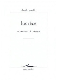 Claude Gaudin - Lucrèce - La lecture des choses.