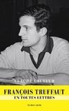 Claude Gauteur - François Truffaut en toutes lettres.