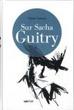 Claude Gauteur - Sur Sacha Guitry - Suivi de Harry Baur/Sacha Guitry ou la croisée des destins.