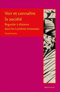 Claude Gautier - Voir et connaître la société - Regarder à distance dans les Lumières écossaises.