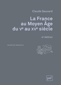 Claude Gauvard - La France au Moyen Age du Ve au XVe siècle.