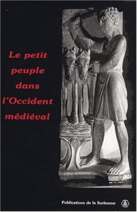 Claude Gauvard et Robert Delort - Le petit peuple dans l'Occident médiéval. - Terminologies, perceptions, réalités, Actes du Congrès international tenu à l'Université de Montréal, 18-23 octobre 1999.