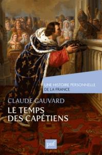 Claude Gauvard - Le Temps des Capétiens (Xe-XIVe siècle).