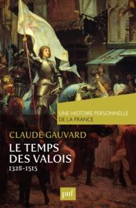 Claude Gauvard - Le Temps des Valois (de 1328 à 1515).