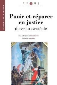 Claude Gauvard - Punir et réparer en justice du XVe au XXIe siècle.