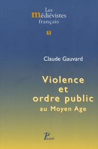 Claude Gauvard - Violence et ordre public au Moyen Age.
