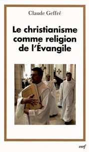 Claude Geffré - Le christianisme comme religion de l'Evangile.