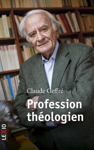 Claude Geffré et Gwendoline Jarczyk - Profession théologien - Quelle pensée chrétienne pour le XXe siècle.