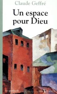 Claude Geffré - Un espace pour Dieu.
