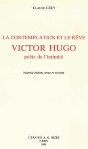 Claude Gély - La Contemplation et le rêve: Victor Hugo, poète de l'intimité.