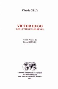 Claude Gély - Victor Hugo - Les luttes et les rêves.