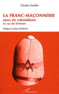 Claude Gendre - La Franc-Maçonnerie mère du colonialisme - Le cas du Vietnam.