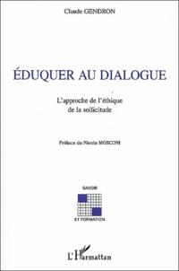 Claude Gendron - Eduquer au dialogue - L'approche de l'éthique de la sollicitude.
