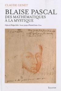 Claude Genet - Blaise Pascal (1623-1662) - Des mathématiques à la mystique.