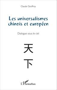 Claude Geoffroy - Les universalismes chinois et européen - Dialogue sous le ciel.