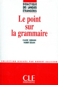 Claude Germain et Hubert Seguin - Le point sur la grammaire.