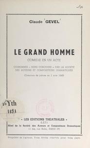 Claude Gével - Le grand homme - Comédie en un acte.