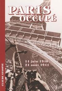 Claude Giason - Paris occupé - 14 juin 1940-24 août 1944.