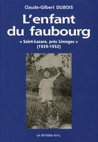 """Claude-Gilbert Dubois - L'enfant du faubourg - """"Saint-Lazare, près Limoges"""" - Empreintes de mémoire d'une enfance faubourienne (1939-1952)."""