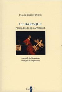 Le Baroque- Profondeurs de l'apparence - Claude-Gilbert Dubois |