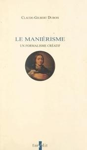 Claude-Gilbert Dubois - Le maniérisme - Un formalisme créatif.