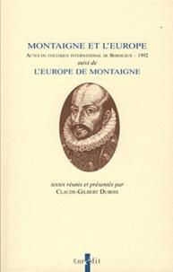 Claude-Gilbert Dubois - Montaigne et l'Europe - Actes du colloque international de Bordeaux (1992), suivi de l'Europe de Montaigne.