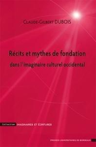 Claude-Gilbert Dubois - Récits et mythes de fondation dans l'imaginaire culturel occidental.