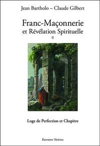 Claude Gilbert - Franc-maçonnerie et révélation spirituelle - Tome 2, Loge de perfection et chapitre.