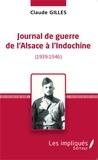 Claude Gilles - Journal de guerre de l'Alsace à l'Indochine (1939-1946).