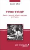 Claude Gilles - Porteur d'espoir - Dans les camps de réfugiés asiatiques (1977-1999).