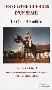 Claude Girard - Les quatre guerres d'un Spahi - Le Colonel Brelière.