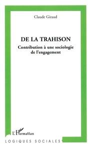 Claude Giraud - De la trahison - Contribution à une sociologie de l'engagement.