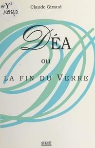 Claude Giraud - Déa ou La fin du verre.