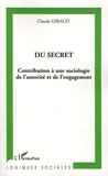 Claude Giraud - Du secret - Contribution à une sociologie de l'autorité et de l'engagement.