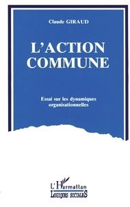 Claude Giraud - L'action commune - Essai sur les dynamiques organisationnelles.