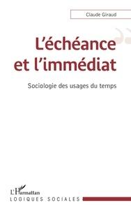 Claude Giraud - L'échéance et l'immédiat - Sociologie des usages du temps.