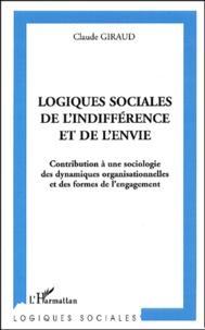 Claude Giraud - Logiques sociales de l'indifférence et de l'envie - Contribution à une sociologie des dynamiques organisationnelles et des formes de l'engagement.