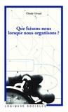 Claude Giraud - Que faisons-nous lorsque nous organisons ?.