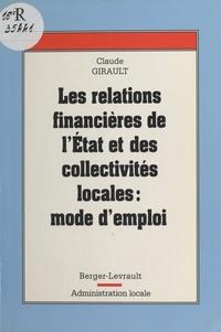 Claude Girault - Les relations financières entre l'État et les collectivités locales - Mode d'emploi.